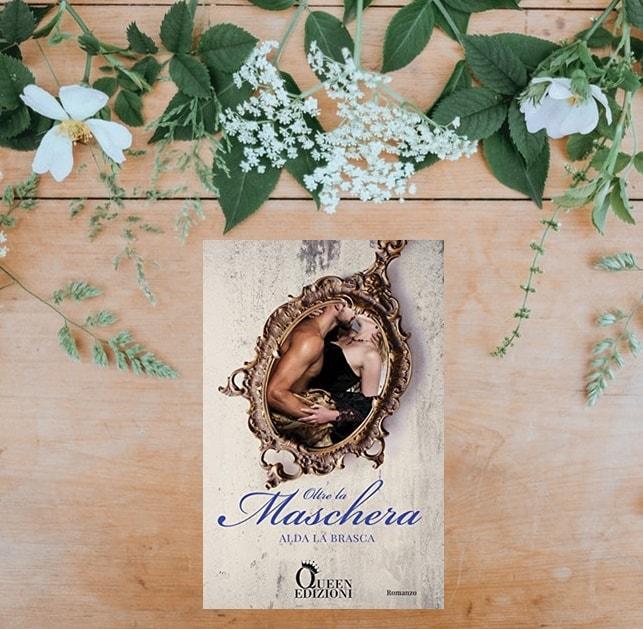 Oltre la Maschera di Alda La Brasca - Queen Edizioni - sinossi, trama, recensione libro