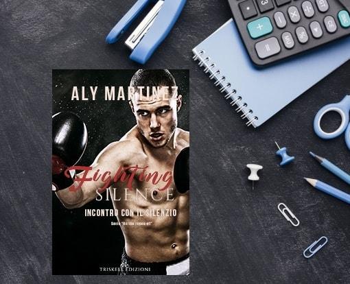 Fighting Silence - Incontro con il silenzio di Aly Martinez triskell edizioni recensione