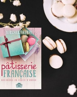 Pâtisserie Française. Macarons in cerca d'amore di Margherita Fray