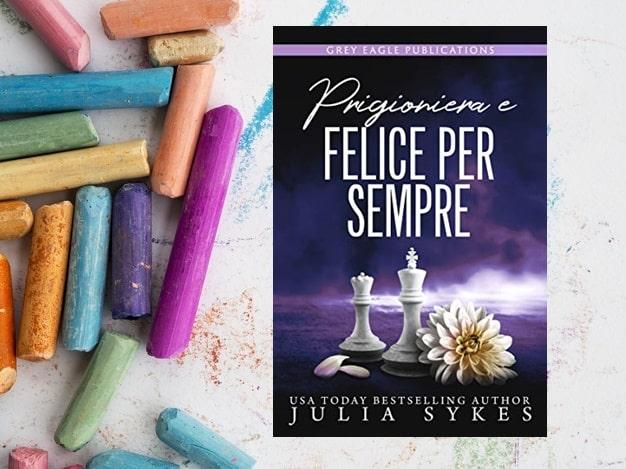 Prigioniera e Felice per Sempre di Julia Sykes