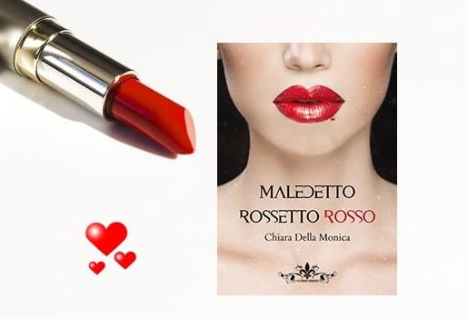 Maledetto Rossetto Rosso Di Chiara Della Monica