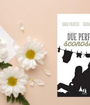 Due Perfetti Sconosciuti Di Fabiana Andreozzi E Sara Pratesi Love Match 4 Recensione