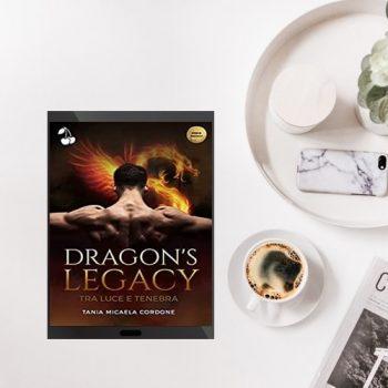 Dragon's Legacy Tra Luce E Tenebra Di Tania Micaela Cordone